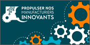 Image indiquant: Propulser nos manufacturiers innovants