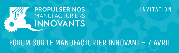 Forum sur le manufacturier innovant - 7 avril