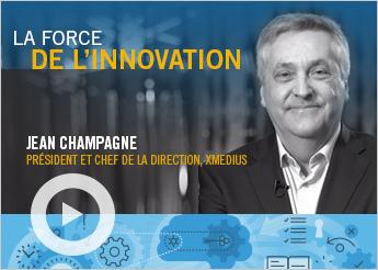 Photo de Jean Champagne, PDG XMedius et texte indiquant «Laforce de l'innovation »